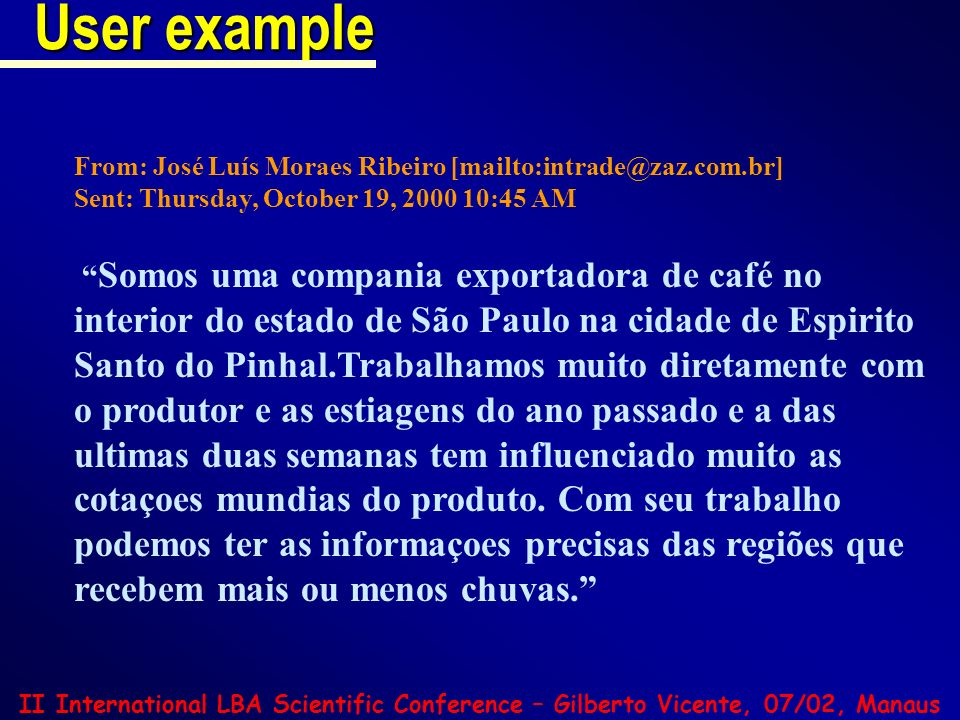 User example From: José Luís Moraes Ribeiro [mailto:intrade@zaz.com.br] Sent: Thursday, October 19, 2000 10:45 AM.